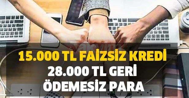 15.000 TL faizsiz kredi, 28.000 TL geri ödemesiz para