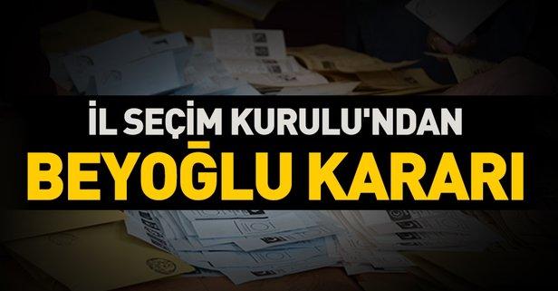İstanbul İl Seçim Kurulu'nda Beyoğlu kararı!