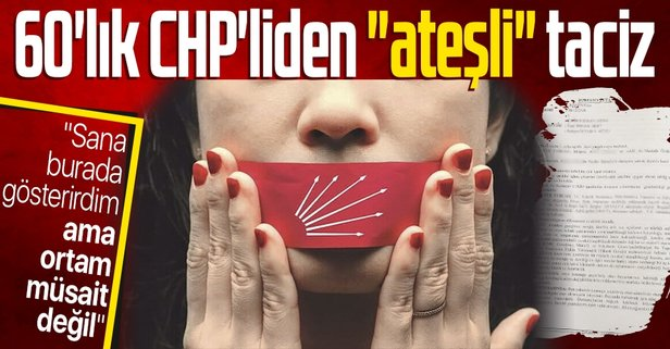 CHP'de ateşli cinsel taciz!