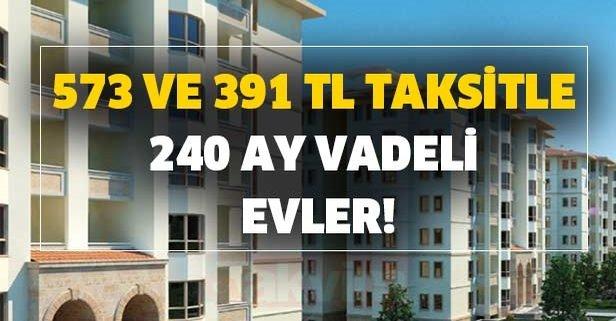 573 ve 391 tl taksitle 240 ay vadeli evler!