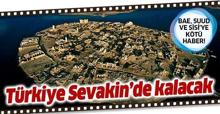 BAE, SUUD ve Sisi'ye kötü haber! Türkiye Sevakin'de kalacak