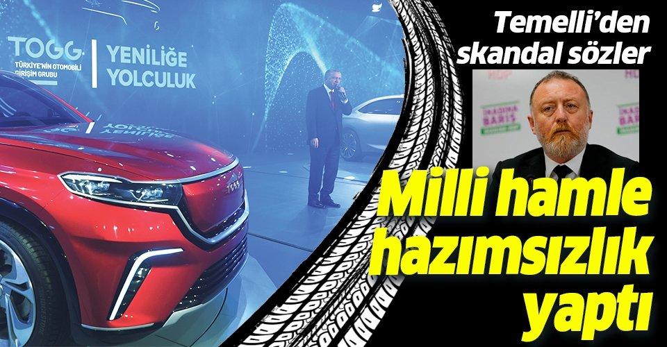 HDP'li Sezai Temelli'den yerli otomobille ilgili skandal sözler!