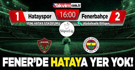 Fener'de 'Hatay'a yer yok! Hatayspor 1-2 Fenerbahçe MAÇ SONUCU ÖZET