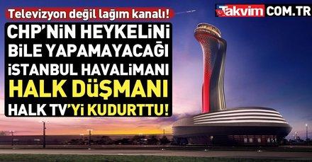 İstanbul Havalimanı Halk TV'yi kudurttu!