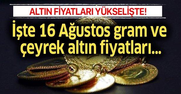 Altın fiyatları artışta! 16 Ağustos gram ve çeyrek altın fiyatları...