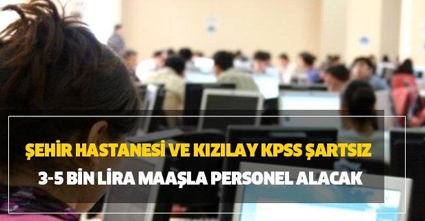 Şehir hastanesi ve Kızılay 3-5 bin lira maaşla personel alacak