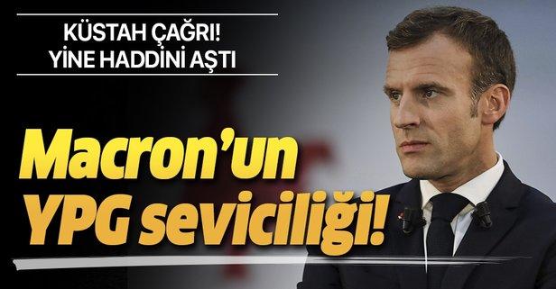Macron'un YPG seviciliği! Küstah çağrı