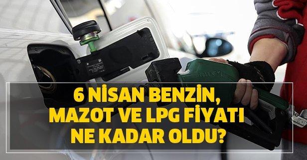 6 Nisan benzin, mazot ve LPG fiyatı ne kadar oldu?