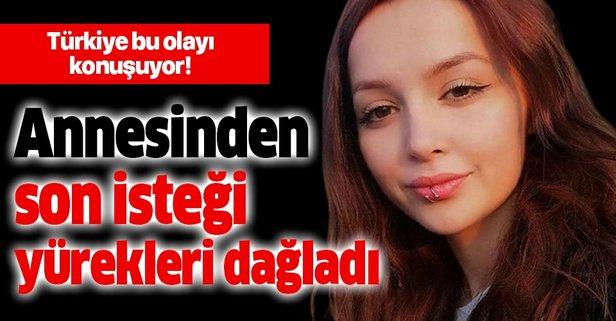 Ceren Özdemir'in annesinden son isteği yürekleri dağladı!