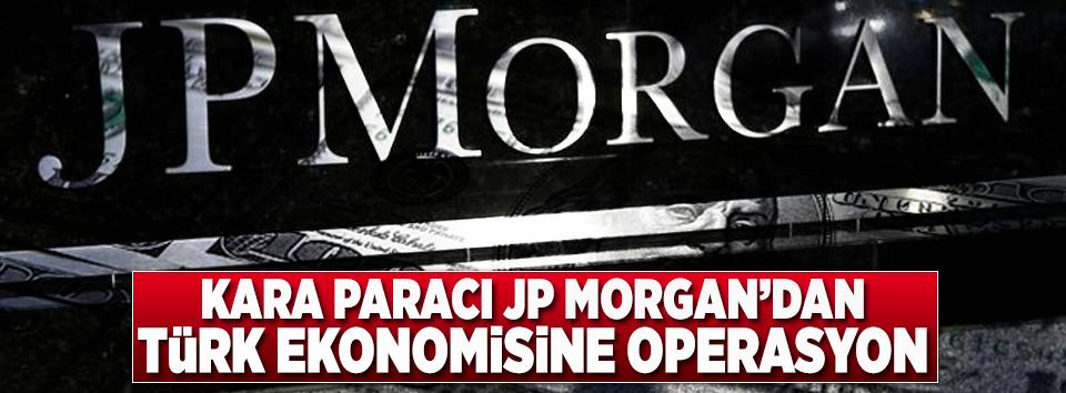 Kara paracı JP Morgan Türkiye'yi karalıyor