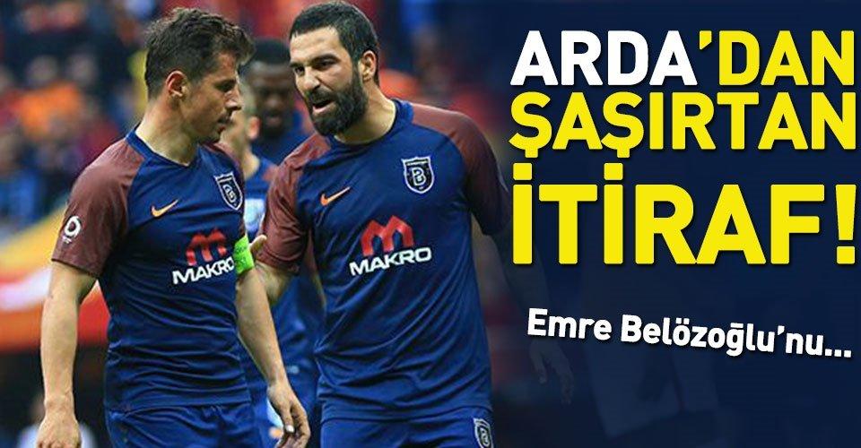 Arda Turan'dan Emre Belözoğlu itirafı!