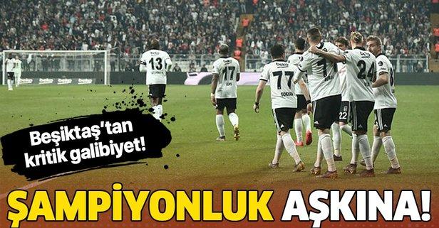Şampiyonluk aşkına! Beşiktaş'tan kritik galibiyet