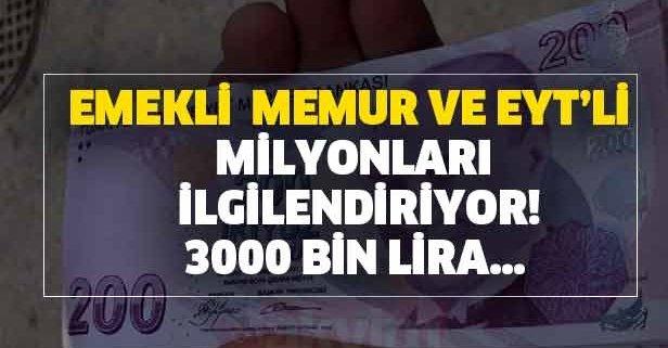 Emekli, memur ve EYT'li milyonları ilgilendiriyor! 3000 bin lira…