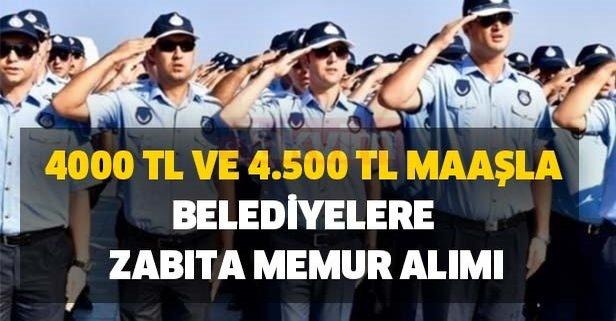 4000 TL ve 4.500 TL maaşla belediyelere zabıta memur alımı