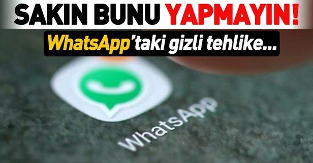 WhatsApp'tan gelen gizli tehlike! Sakın bunu yapmayın