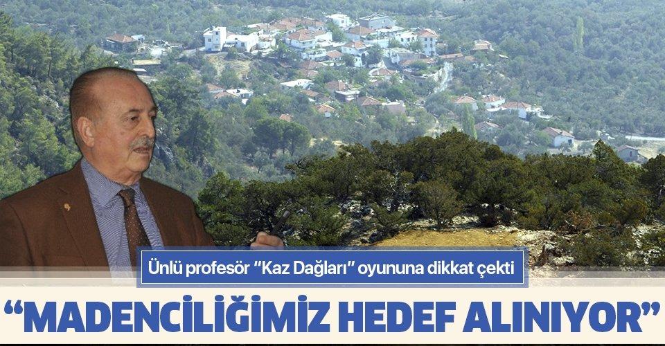 Kaz Dağları'ndaki bu oyuna dikkat! Prof.Dr. Güven Önal: Bilgi kirliliğiyle madenciliğimiz hedef alınıyor