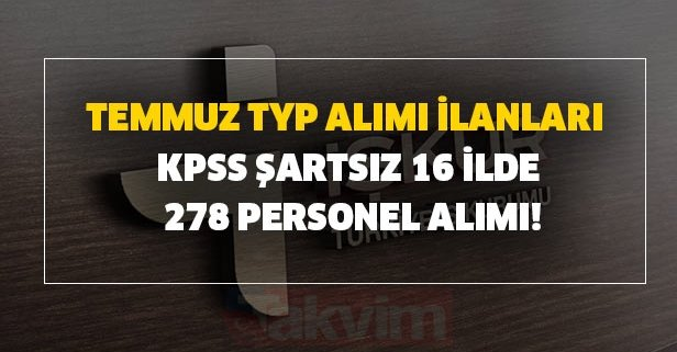 Temmuz TYP alımı ilanları açıklandı! KPSS şartsız 16 ilde 278 personel alımı!