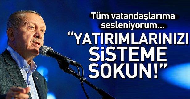 Erdoğan: Yatırımlarınızı sisteme sokun