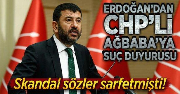 Erdoğandan CHPli Ağbabaya suç duyurusu