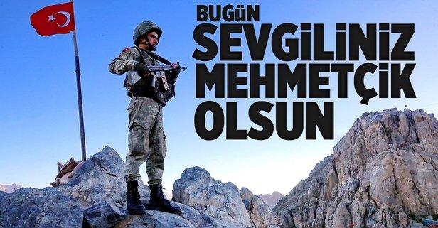 Bugün sevgiliniz Mehmetçik olsun!