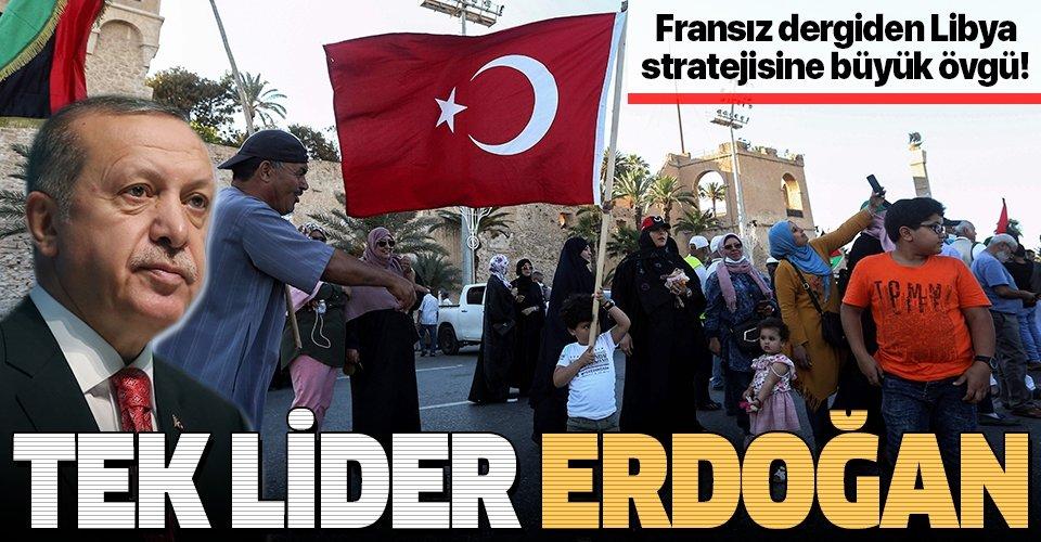 Fransız dergiden Başkan Erdoğan'a Libya övgüsü: Dürüst oyun oynayan tek kişi