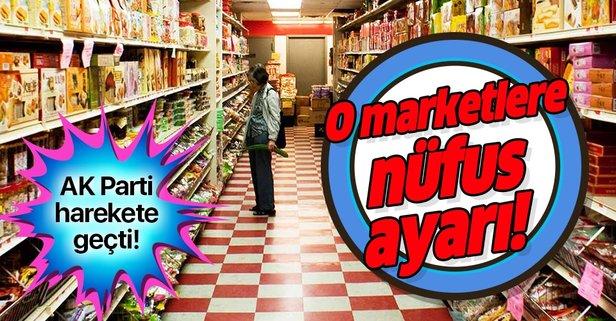 AK Parti harekete geçti! Zincir marketlere nüfus ayarı!