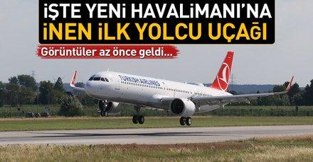 Son dakika! Yeni Havalimanı'na ilk yolcu uçağı indi!