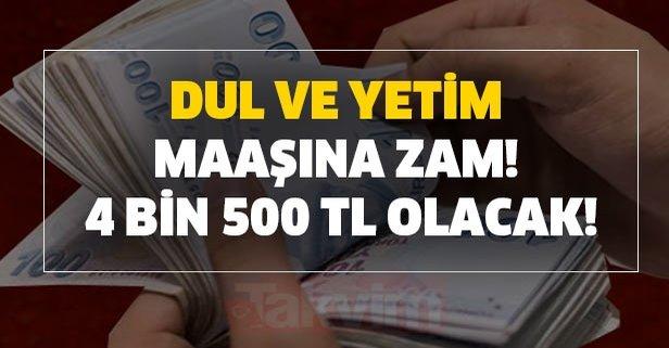Dul ve yetim maaşına zam! 4 bin 500 tl olacak!