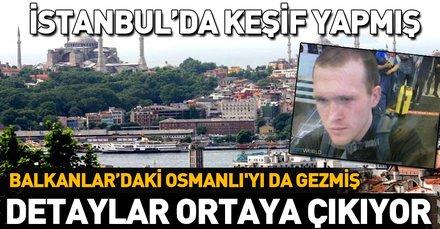 Yeni Zelanda'da katliam yapan terörist Brenton Tarrant İstanbul'da keşif yapmış!