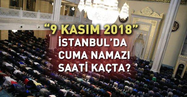 İstanbul Cuma saati: 9 Kasım İstanbulda cuma namazı için öğle ezanı vakti saat kaçta? 2018