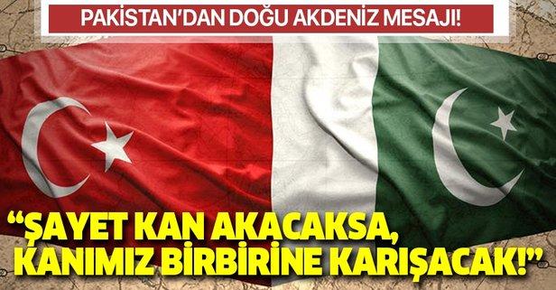 Pakistan'dan Türkiye'ye destek mesajı: Şayet kan akacaksa, kanımız birbirine karışacak!