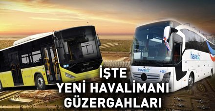 İstanbul Yeni Havalimanı ulaşım nasıl? 3. Yeni Havalimanı nerede? HAVAİST bilet fiyatları