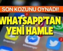 WhatsApp son kozunu oynuyor! Bakın ne yaptı