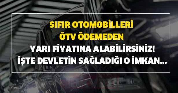 Sıfır otomobilleri ÖTV ödemeden yarı fiyatına alabilirsiniz!