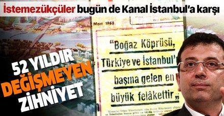 52 yıl önce Boğaz Köprüsü'ne karşı çıkan zihniyet bugün de Kanal İstanbul'un yapılmasına karşı