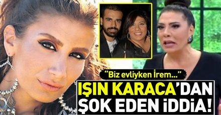 Işın Karaca'dan eski eşi Sedat Doğan ve İrem Derici hakkında şok iddia! Sedat Doğan kimdir?