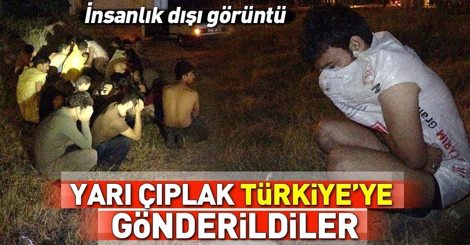 Yarı çıplak Türkiyeye gönderdiler