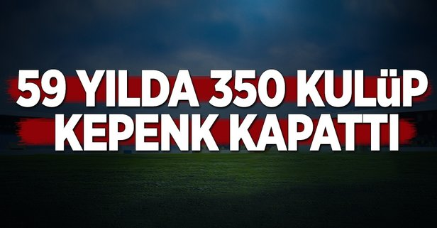 59 yılda 350 kulüp kepenk kapattı