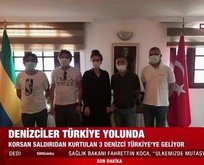 Korsan saldırısına uğrayan denizciler Türkiye yolunda!