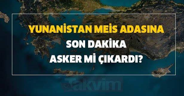 Meis adası nerede? Yunanistan Meis adasına asker mi çıkardı?