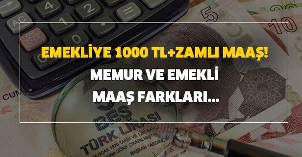 Emekliye 1000 TL+zamlı maaş! Memur ve emekli maaş farkları...