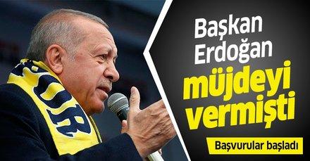 Başkan Erdoğan müjdeyi vermişti! Başvurular başladı