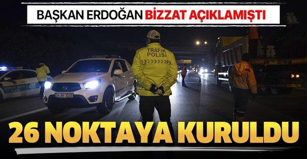 Başkan Erdoğan açıklamıştı... 26 noktada kontrol