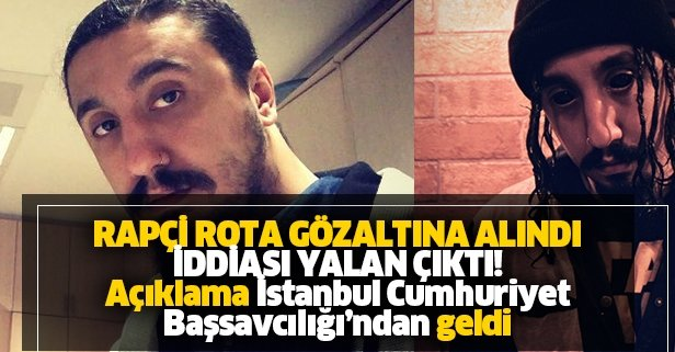 'Rapçi Rota gözaltına alındı' iddiası yalan çıktı!