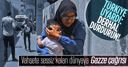 Türkiye'den uluslararası topluma Gazze çağrısı