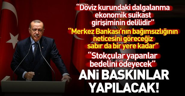 Erdoğan: Kur dalgalanması ekonomik suikast girişimidir