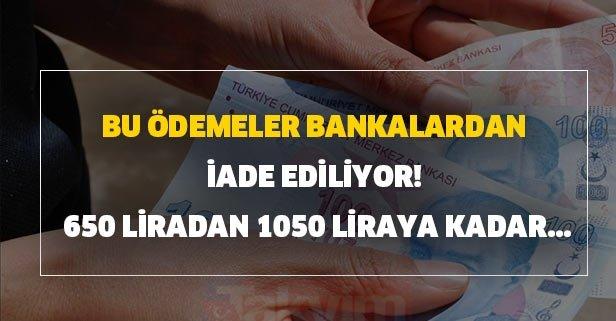 Bu ödemeler iade ediliyor! 650 liradan 1050 liraya kadar...