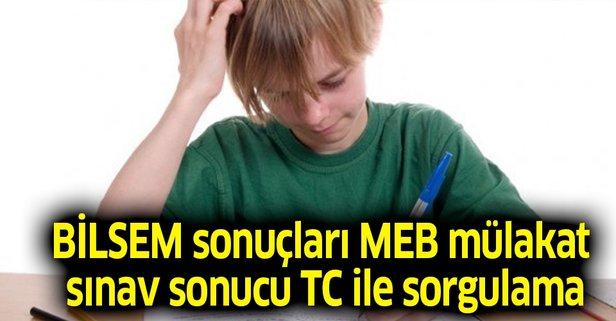 BİLSEM sonuçları MEB mülakat sınav sonucu TC ile sorgulama