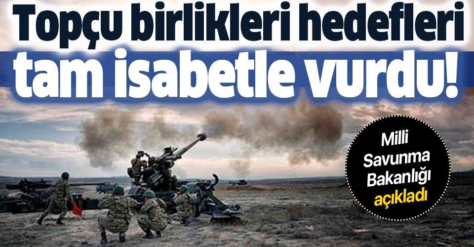 Son dakika: Milli Savunma Bakanlığı açıkladı: Topçu birlikleri hedefleri tam isabetle vurdu