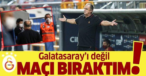 Galatasaray'ı değil maçı bıraktım